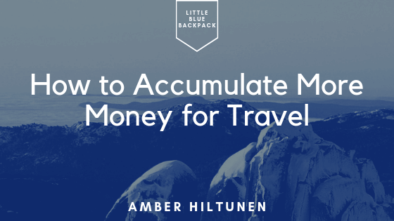 How To Accumulate More Money For Travel Little Blue Backpack